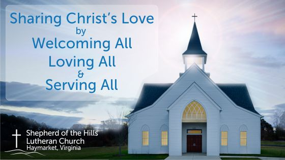 Our Mission - Sharing Christ's love by Welcoming All, Loving All, and Serving All.